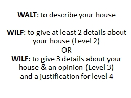 WALT : to describe your house
