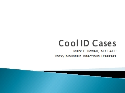 Cool  ID  Cases Mark E. Dowell, MD FACP