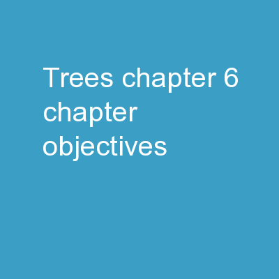 Trees Chapter 6 Chapter Objectives