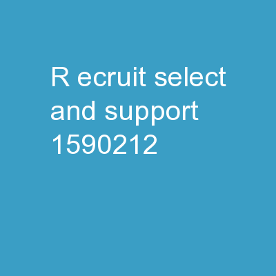 R ecruit, Select, and Support:
