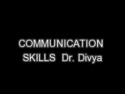 COMMUNICATION SKILLS  Dr. Divya