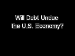 Will Debt Undue the U.S. Economy?