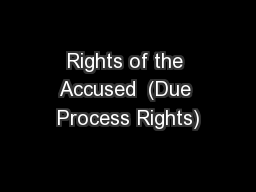 Rights of the Accused  (Due Process Rights)