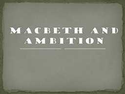 Macbeth and Ambition All the events that take place in Macbeth happen because of his desire to have