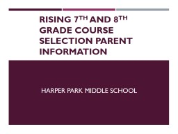 Rising 7 th  and 8 th  Grade Course Selection Parent information