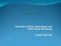 Introduction   The Future of PDAs, smart phones, and Mobile Social Networking