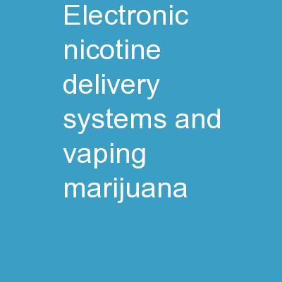 Electronic Nicotine Delivery Systems and Vaping Marijuana