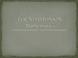 FOUNDATIONS IN  Mathematics PowerPoint PPT Presentation