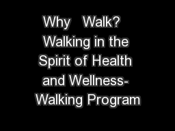 Why   Walk?  Walking in the Spirit of Health and Wellness- Walking Program PowerPoint PPT Presentation