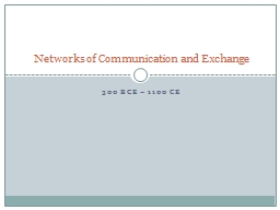 300 BCE – 1100 CE Networks of Communication and Exchange