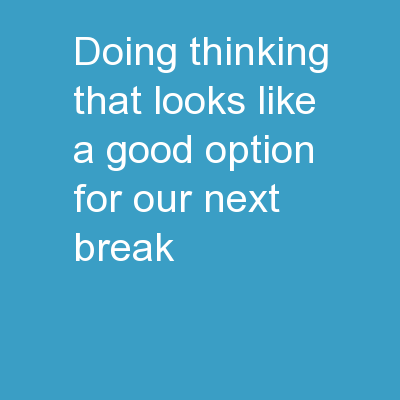 DOING Thinking �That looks like a good option for our next break�