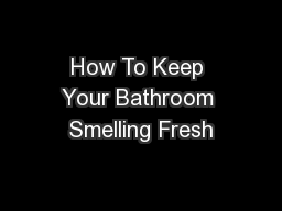 How To Keep Your Bathroom Smelling Fresh