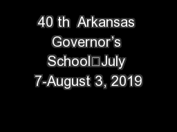 40 th  Arkansas Governor�s School	July 7-August 3, 2019