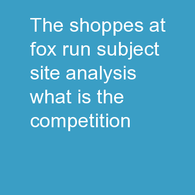 The Shoppes at Fox Run  Subject Site Analysis: What is the Competition?