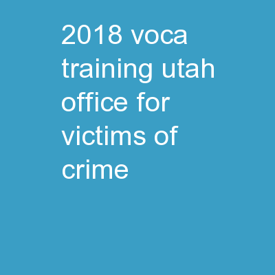 2018 VOCA TRAINING Utah Office for Victims of Crime