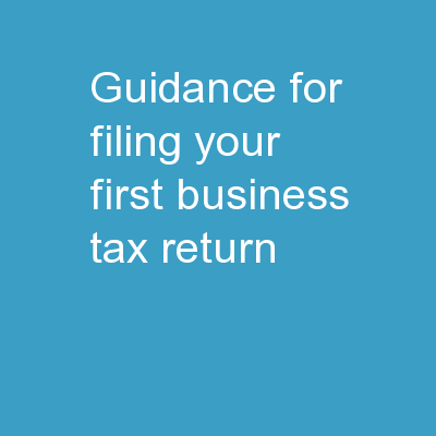 Guidance For Filing Your First Business Tax Return