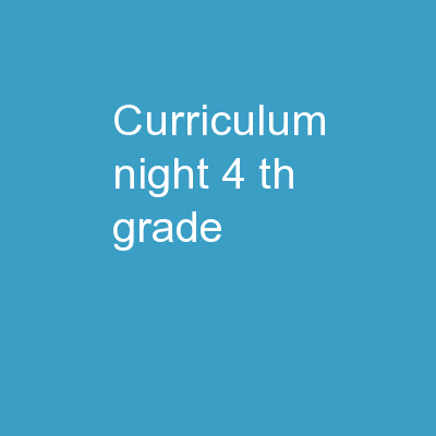 Curriculum Night 4 th  Grade