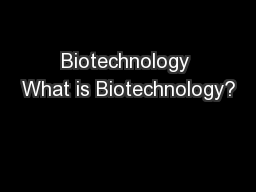 Biotechnology What is Biotechnology?