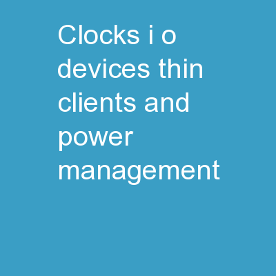 Clocks, I/O devices, Thin Clients, and Power Management