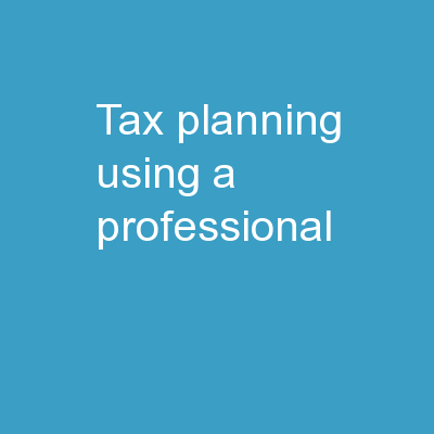 Tax Planning Using A Professional