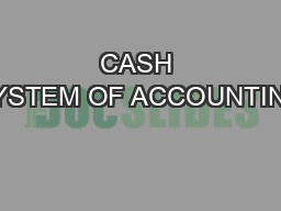 CASH SYSTEM OF ACCOUNTING