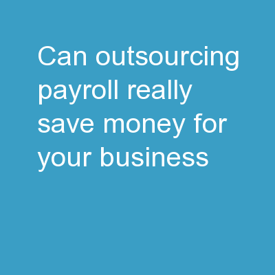 Can Outsourcing Payroll Really Save Money For Your Business?