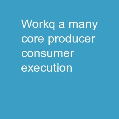 WorkQ : A Many-Core  Producer/Consumer Execution