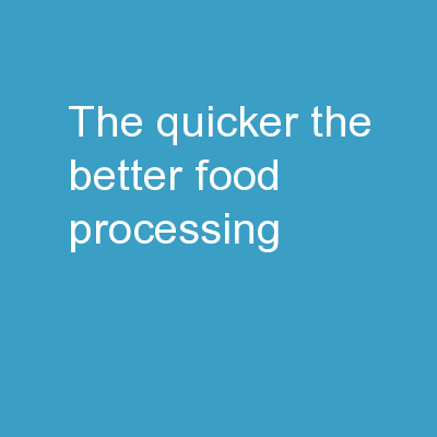 The Quicker the Better? Food Processing PowerPoint PPT Presentation