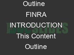 FINRA Compliance Official Qualification Examination Test Series  Content Outline   FINRA INTRODUCTION This Content Outline provides a comprehensive guide to the topics covered by the Financial Indus
