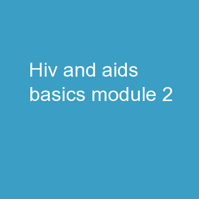 HIV AND AIDS BASICS MODULE 2