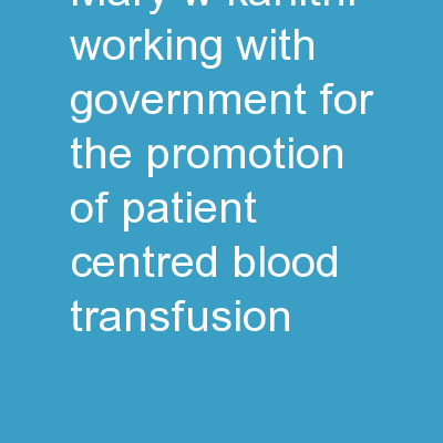 Mary W.  Kariithi WORKING WITH GOVERNMENT FOR THE PROMOTION OF PATIENT CENTRED BLOOD TRANSFUSION PowerPoint PPT Presentation