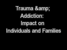 Trauma & Addiction:  Impact on Individuals and Families