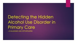 Detecting the Hidden Alcohol Use Disorder in Primary Care