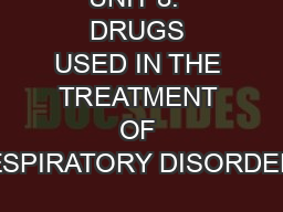 UNIT 8:  DRUGS USED IN THE TREATMENT OF RESPIRATORY DISORDERS
