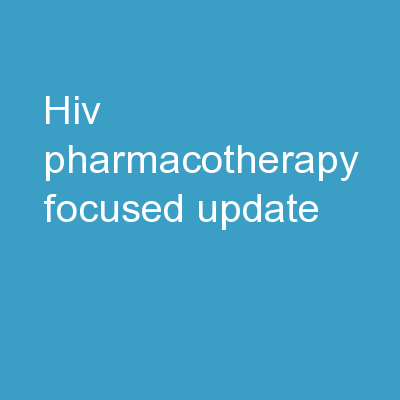 HIV Pharmacotherapy Focused Update