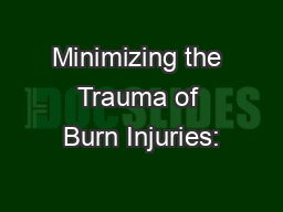Minimizing the Trauma of Burn Injuries: