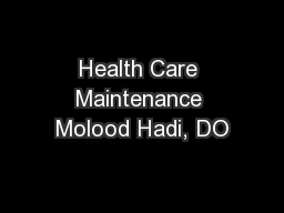 Health Care Maintenance Molood Hadi, DO