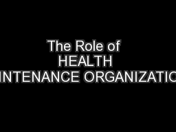 The Role of  HEALTH MAINTENANCE ORGANIZATIONS