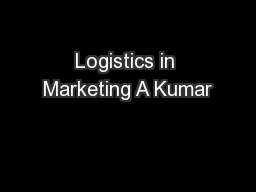 Logistics in Marketing A Kumar