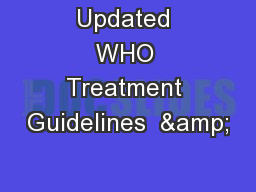 Updated WHO Treatment Guidelines  &