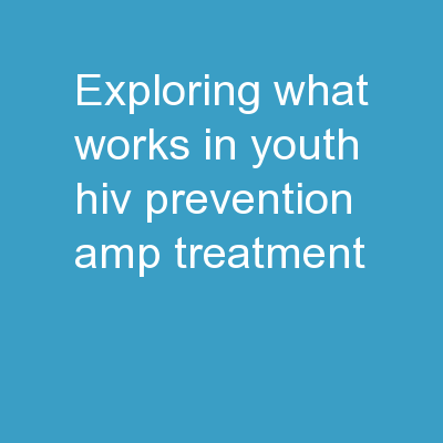Exploring What Works in Youth HIV Prevention & Treatment