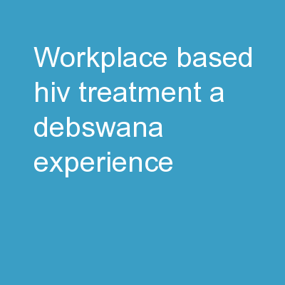 Workplace Based HIV Treatment � A Debswana Experience