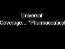 Universal Coverage� �Pharmaceutical