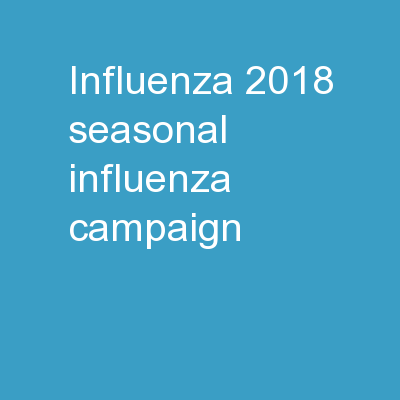 INFLUENZA 2018 Seasonal Influenza Campaign