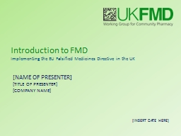 Introduction to FMD Implementing the EU Falsified Medicines Directive in the UK