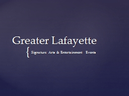 Greater Lafayette	 Signature Arts & Entertainment Events