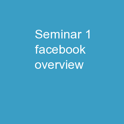 Seminar  1:  Facebook  Overview, PowerPoint PPT Presentation