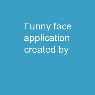 Funny Face Application Created By: