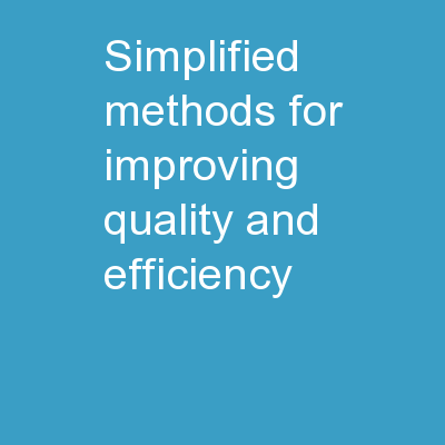 Simplified Methods for Improving Quality and Efficiency
