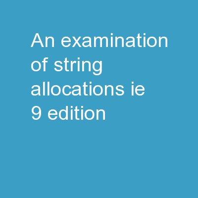 An  Examination of String Allocations: IE-9 Edition